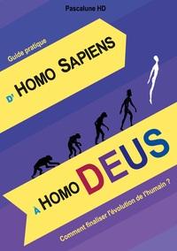 D'HOMO SAPIENS A HOMO DEUS - COMMENT FINALISER L'EVOLUTION DE L'HUMAIN ?