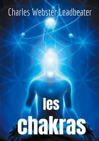 LES CHAKRAS - LES CENTRES DE FORCE DANS L'HOMME