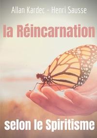 LA REINCARNATION SELON LE SPIRITISME - L'ENSEIGNEMENT D'ALLAN KARDEC