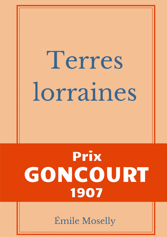 TERRES LORRAINES - PRIX GONCOURT 1907