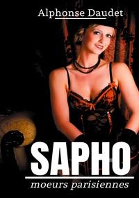 SAPHO - MOEURS PARISIENNES - UN ROMAN EROTIQUE D'ALPHONSE DAUDET -