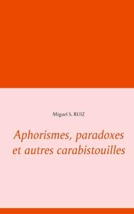 APHORISMES, PARADOXES ET AUTRES CARABISTOUILLES