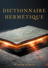 DICTIONNAIRE HERMETIQUE - CONTENANT L'EXPLICATION DES TERMES, FABLES, ENIGMES, EMBLEMES & MANIERES D