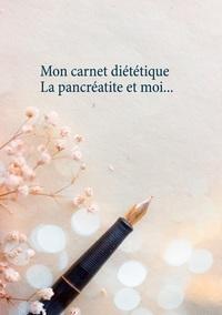 MON CARNET DIETETIQUE : LA PANCREATITE ET MOI...