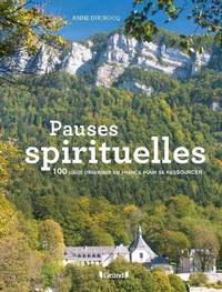 PAUSES SPIRITUELLES - 100 LIEUX ORIGINAUX EN FRANCE POUR SE RESSOURCER