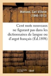 CENT MOTS NOUVEAUX NE FIGURANT PAS DANS LES DICTIONNAIRES DE LANGUE OU D'ARGOT FRANCAIS
