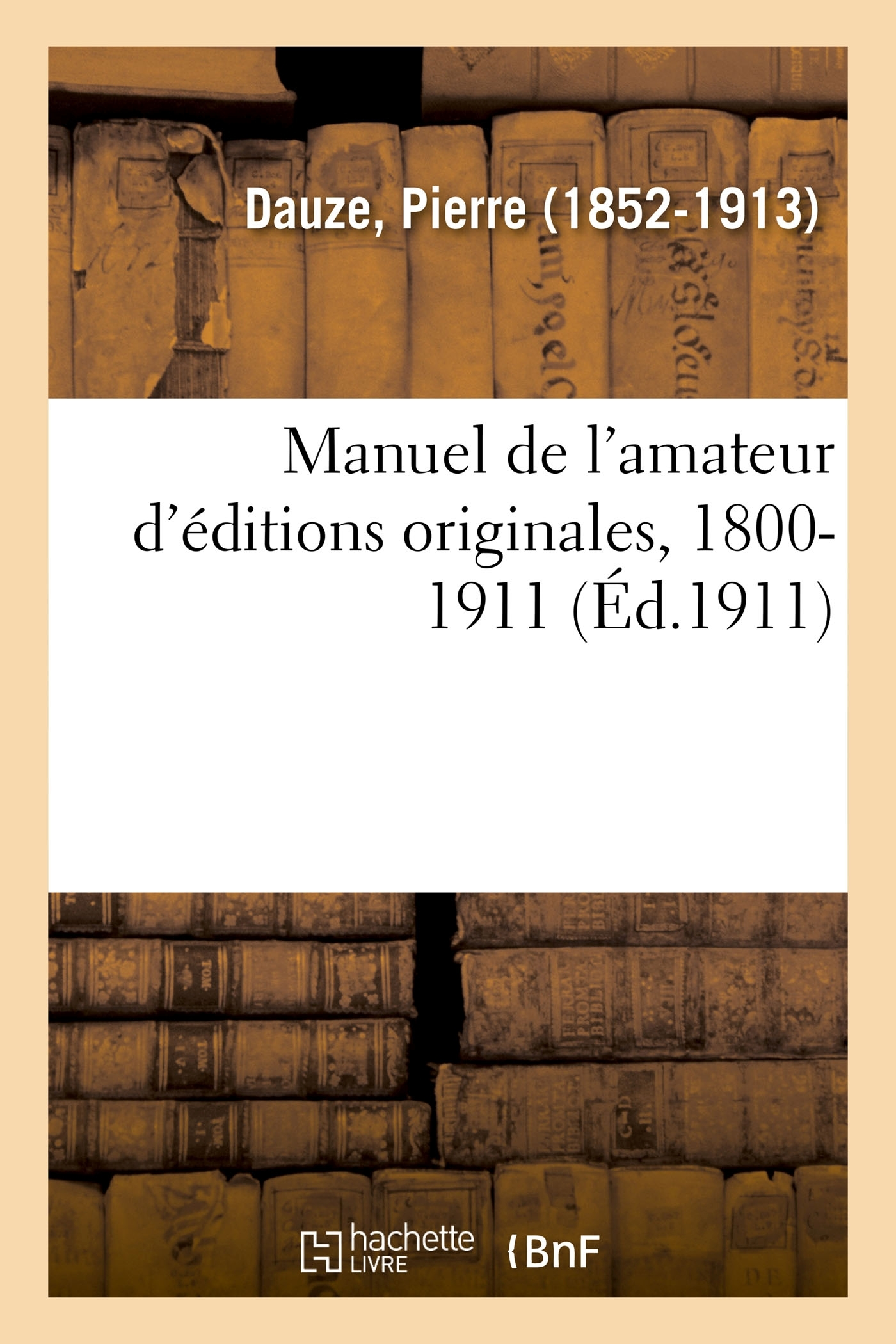 MANUEL DE L'AMATEUR D'EDITIONS ORIGINALES, 1800-1911
