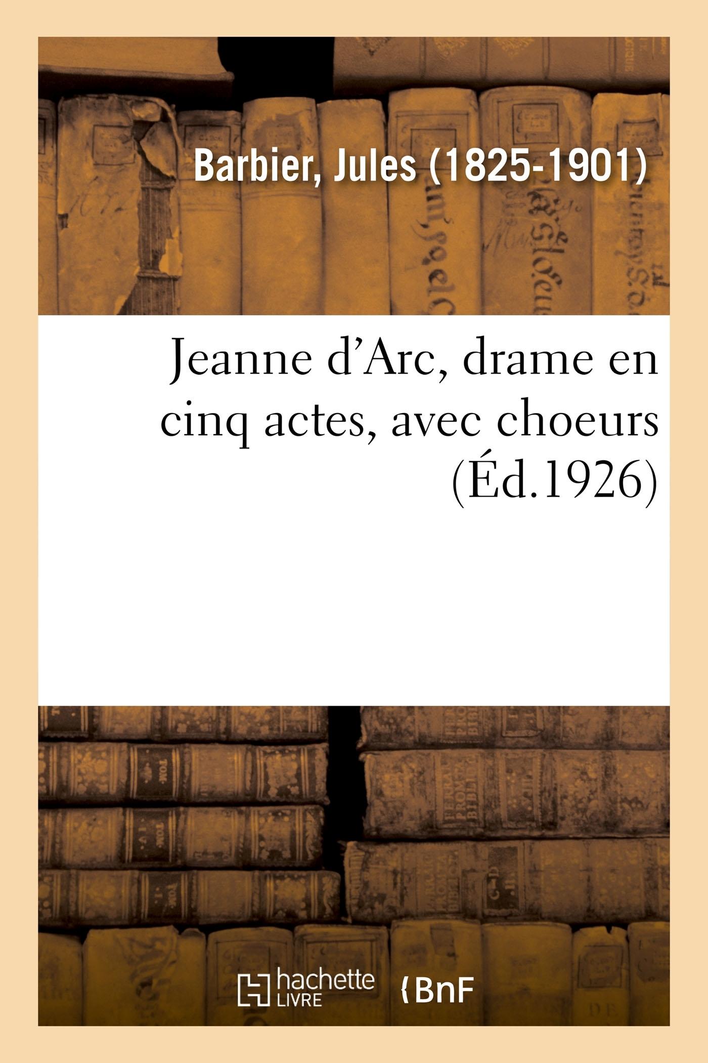 JEANNE D'ARC, DRAME EN CINQ ACTES, AVEC CHOEURS