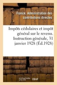 IMPOTS CEDULAIRES ET IMPOT GENERAL SUR LE REVENU. INSTRUCTION GENERALE, 31 JANVIER 1928