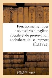 FONCTIONNEMENT DES DISPENSAIRES D'HYGIENE SOCIALE ET DE PRESERVATION ANTITUBERCULEUSE, RAPPORT