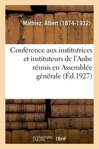 CONFERENCE AUX INSTITUTRICES ET INSTITUTEURS DE L'AUBE REUNIS EN ASSEMBLEE GENERALE