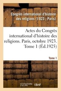 ACTES DU CONGRES INTERNATIONAL D'HISTOIRE DES RELIGIONS. PARIS, OCTOBRE 1923. TOME 1
