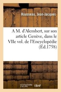 A M. D'ALEMBERT, SUR SON ARTICLE GENEVE, DANS LE VIIE VOLUME DE L'ENCYCLOPEDIE - ET PARTICULIEREMENT