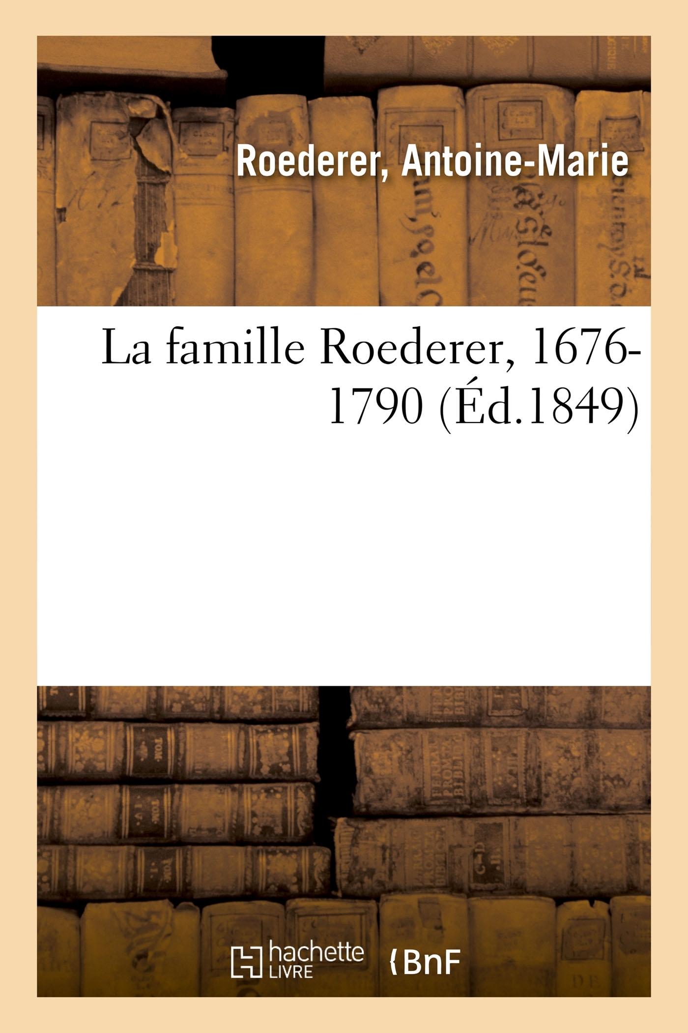 LA FAMILLE ROEDERER, 1676-1790