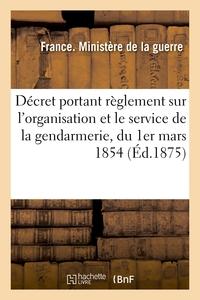DECRET PORTANT REGLEMENT SUR L'ORGANISATION ET LE SERVICE DE LA GENDARMERIE, DU 1ER MARS 1854 - MODI