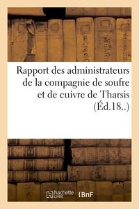 RAPPORT DES ADMINISTRATEURS DE LA COMPAGNIE DE SOUFRE ET DE CUIVRE DE THARSIS
