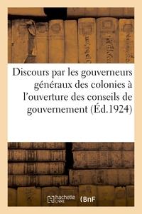 DISCOURS PRONONCES PAR LES GOUVERNEURS GENERAUX ET GOUVERNEURS DES COLONIES - A L'OUVERTURE DES SESS
