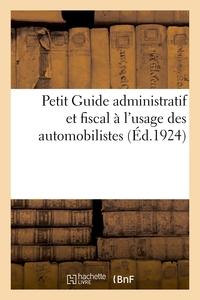 PETIT GUIDE ADMINISTRATIF ET FISCAL A L'USAGE DES AUTOMOBILISTES