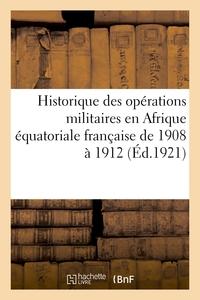 UNE ETAPE DE LA CONQUETE DE L'AFRIQUE EQUATORIALE FRANCAISE 1908-1912 - HISTORIQUE DES OPERATIONS MI