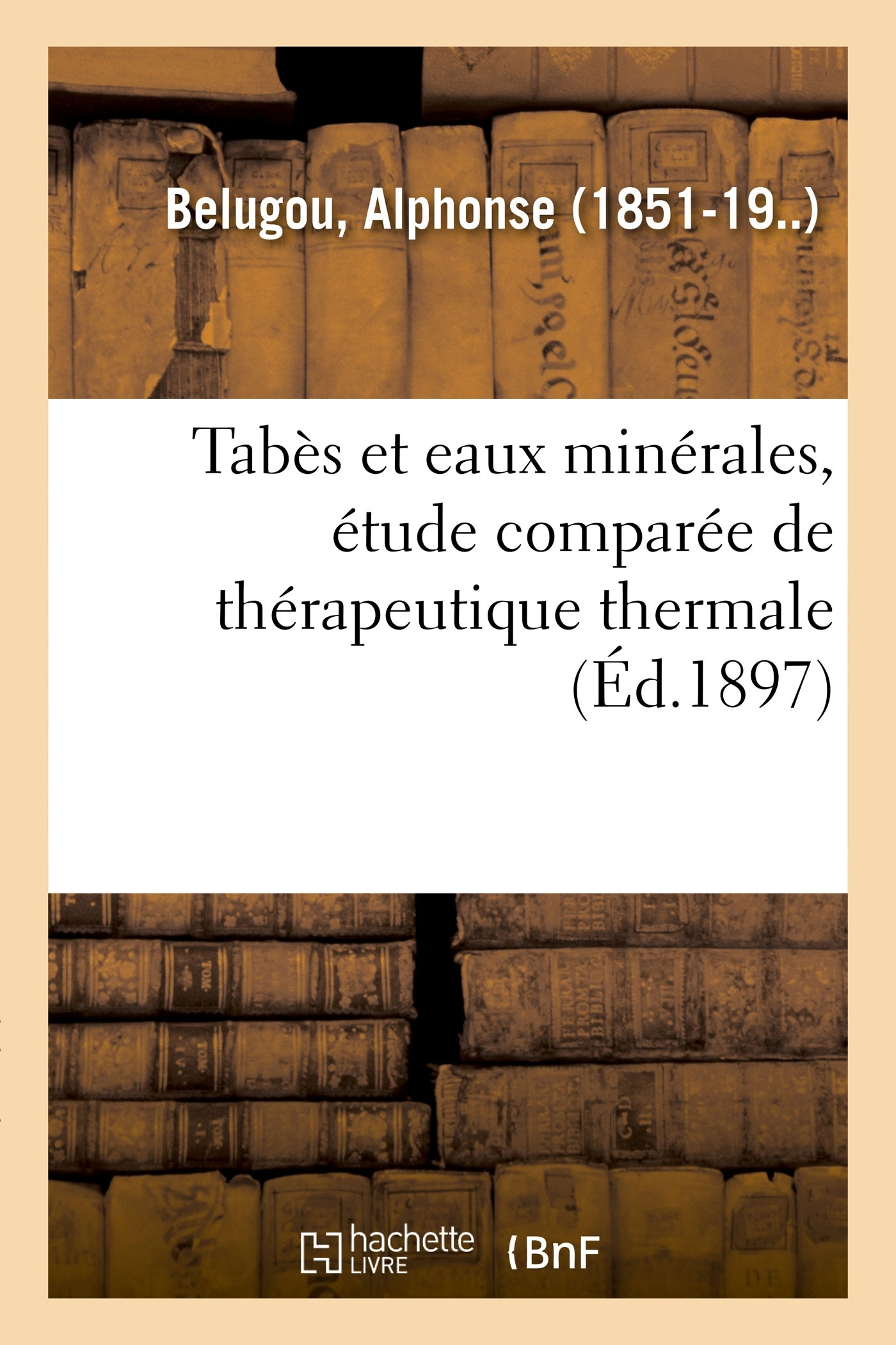 TABES ET EAUX MINERALES, ETUDE COMPAREE DE THERAPEUTIQUE THERMALE