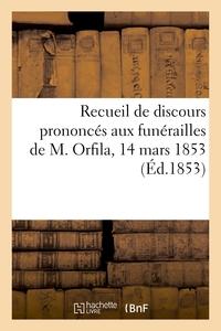 RECUEIL DE DISCOURS PRONONCES AUX FUNERAILLES DE M. ORFILA, 14 MARS 1853