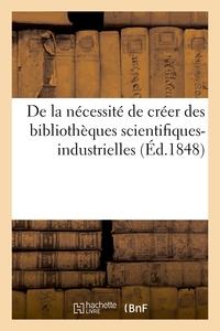 DE LA NECESSITE DE CREER DES BIBLIOTHEQUES SCIENTIFIQUES-INDUSTRIELLES OU AU MOINS D'AJOUTER - AUX B