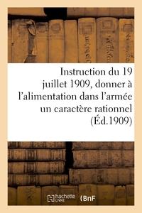 INSTRUCTION DU 19 JUILLET 1909 - SUR LES MOYENS DE DONNER A L'ALIMENTATION DANS L'ARMEE UN CARACTERE