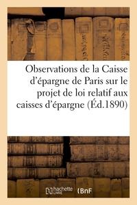 OBSERVATIONS DE LA CAISSE D'EPARGNE DE PARIS SUR LE PROJET DE LOI RELATIF AUX CAISSES D'EPARGNE - PR