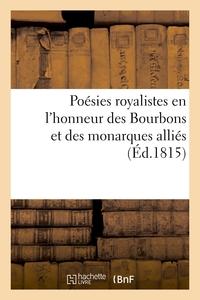 POESIES ROYALISTES EN L'HONNEUR DES BOURBONS ET DES MONARQUES ALLIES - DEDIEES A SA MAJESTE L'EMPERE