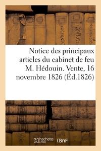 NOTICE DES PRINCIPAUX ARTICLES DU CABINET DE FEU M. HEDOUIN. VENTE, 16 NOVEMBRE 1826