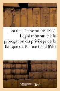 LOI DU 17 NOVEMBRE 1897. LEGISLATION RESULTANT DE LA PROROGATION DU PRIVILEGE DE LA BANQUE DE FRANCE