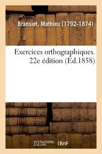 EXERCICES ORTHOGRAPHIQUES. 22E EDITION - MIS EN RAPPORT AVEC LA GRAMMAIRE FRANCAISE A L'USAGE DES EC