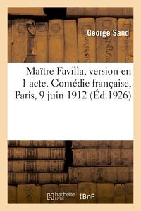 MAITRE FAVILLA, VERSION EN 1 ACTE. COMEDIE FRANCAISE, PARIS, 9 JUIN 1912. REPRISE LE 18 OCTOBRE 1925