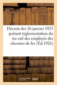 DECRETS DES 16 JANVIER 1925 PORTANT REGLEMENTATION DU TRA VAIL DES EMPLOYES DES CHEMINS DE FER - DES