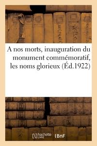 A NOS MORTS, INAUGURATION DU MONUMENT COMMEMORATIF, LES NOMS GLORIEUX - LISTE DES SOUSCRIPTEURS ET D