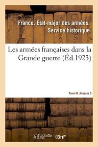 LES ARMEES FRANCAISES DANS LA GRANDE GUERRE. TOME III. ANNEXES 3