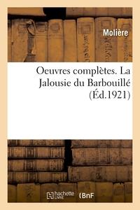 OEUVRES COMPLETES. LA JALOUSIE DU BARBOUILLE - ACCOMPAGNEES DE NOTES TIREES DE TOUS LES COMMENTATEUR