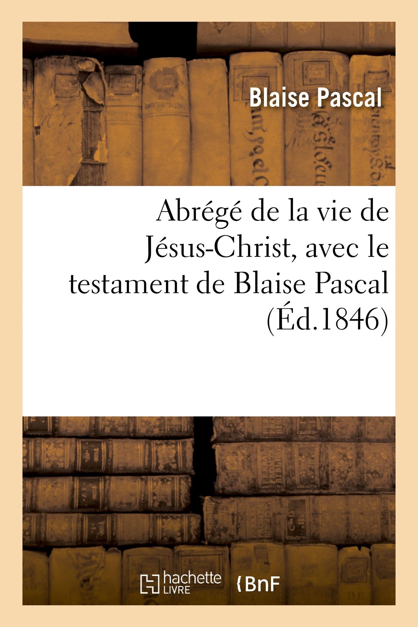 ABREGE DE LA VIE DE JESUS-CHRIST, AVEC LE TESTAMENT DE BLAISE PASCAL