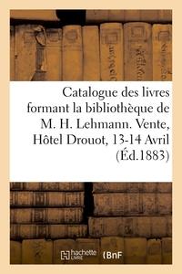 CATALOGUE DES LIVRES FORMANT LA BIBLIOTHEQUE DE M. H. LEHMANN. VENTE, HOTEL DROUOT, 13-14 AVRIL