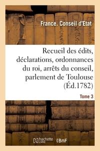 RECUEIL DES EDITS, DECLARATIONS ET ORDONNANCES DU ROI, ARRETS DU CONSEIL - DU PARLEMENT DE TOULOUSE
