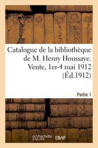 CATALOGUE DE LA BIBLIOTHEQUE DE M. HENRY HOUSSAYE, MEMBRE DE L'ACADEMIE FRANCAISE - VICE-PRESIDENT D