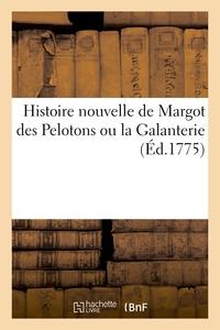 HISTOIRE NOUVELLE DE MARGOT DES PELOTONS OU LA GALANTERIE