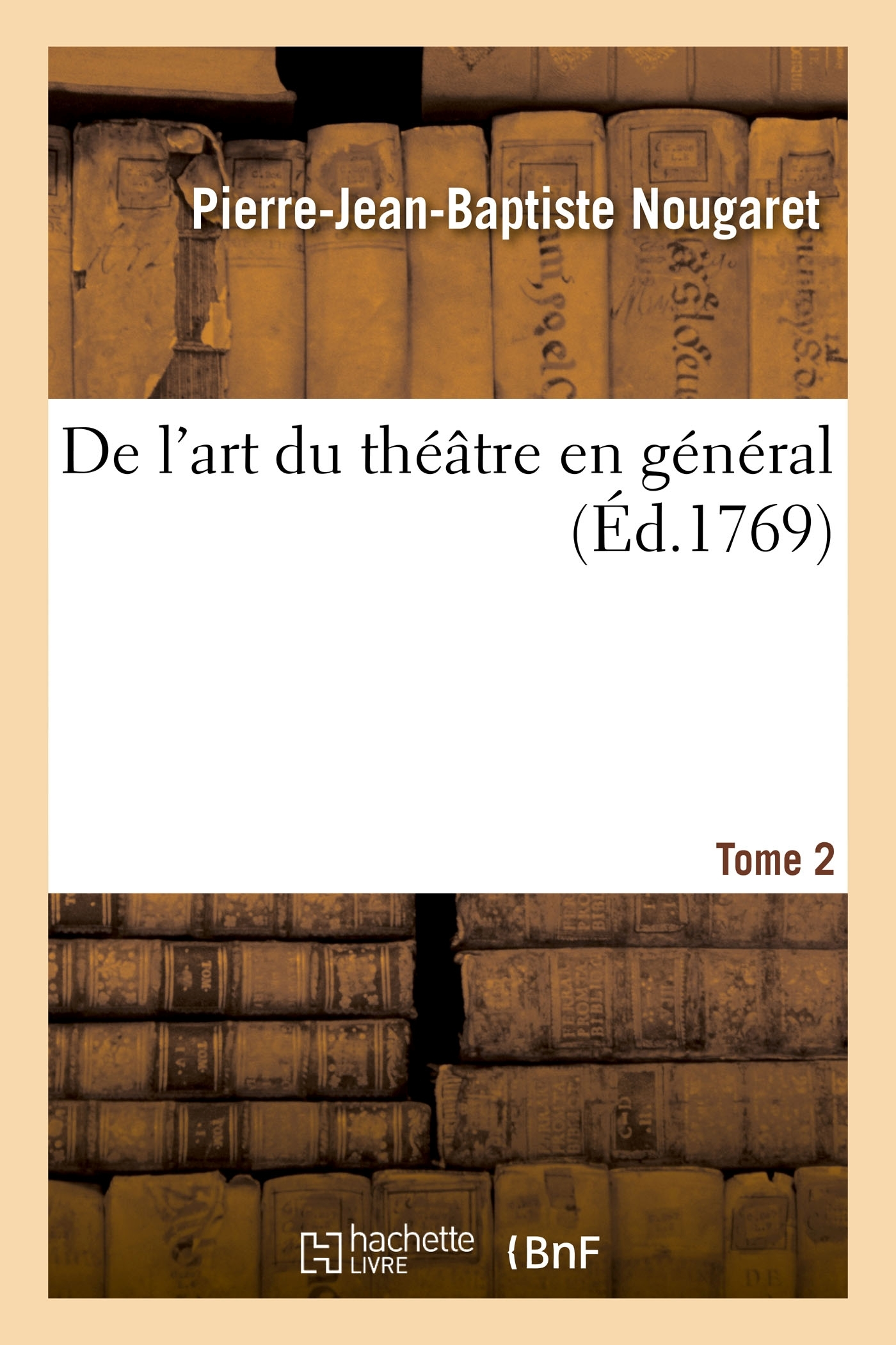 DE L'ART DU THEATRE EN GENERAL. TOME 2
