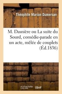 M. DASNIERE OU LA SUITE DU SOURD, COMEDIE-PARADE EN UN ACTE, MELEE DE COUPLETS