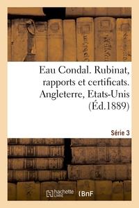 EAU CONDAL. RUBINAT, RAPPORTS ET CERTIFICATS. SERIE 3. ANGLETERRE, ETATS-UNIS