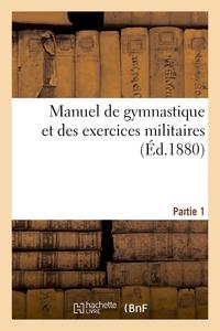 MANUEL DE GYMNASTIQUE ET DES EXERCICES MILITAIRES. PARTIE 1