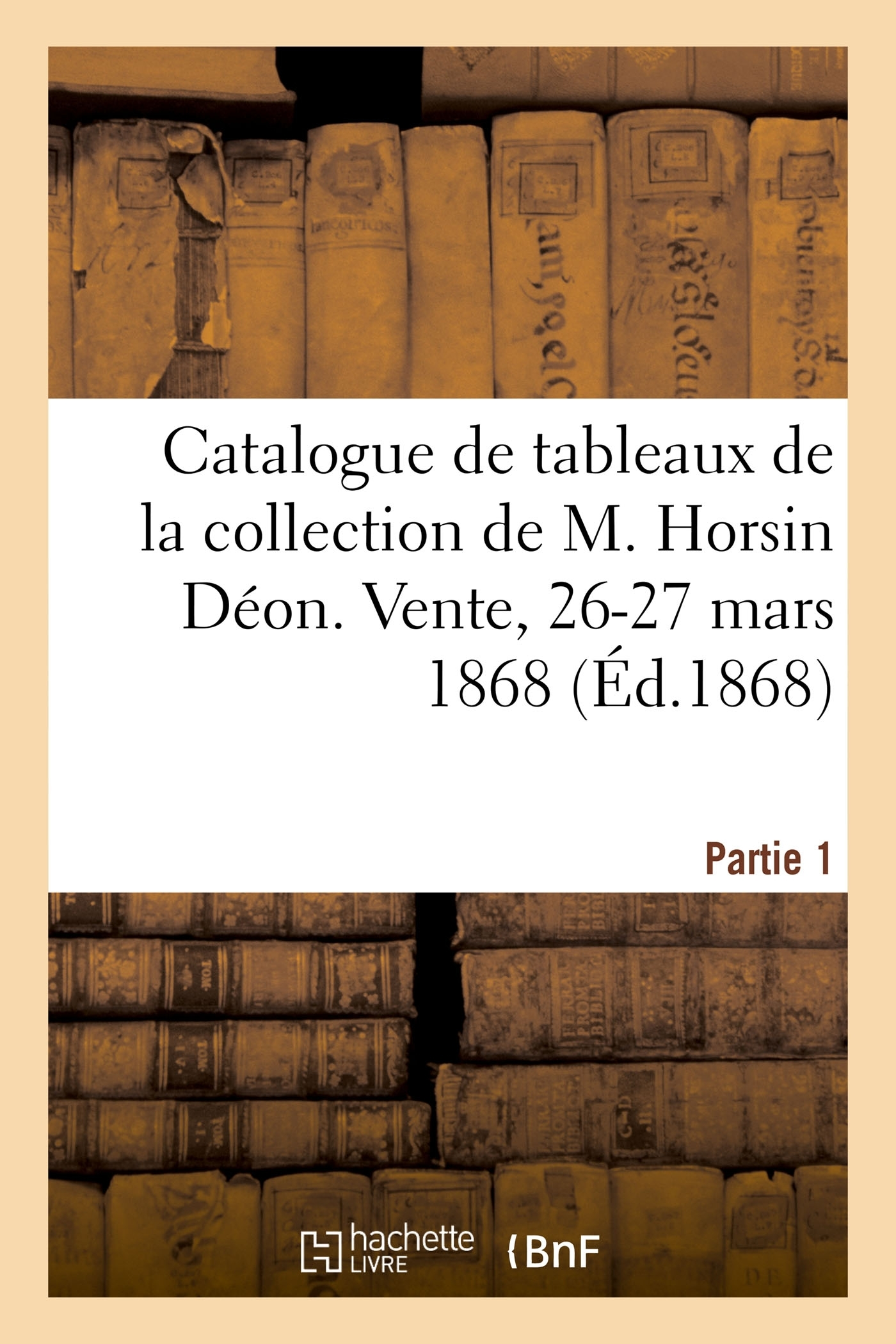 CATALOGUE DE TABLEAUX ANCIENS DES DIFFERENTES ECOLES DE LA COLLECTION DE M. HORSIN DEON - VENTE, 26-