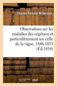 OBSERVATIONS SUR LES MALADIES DES VEGETAUX ET PARTICULIEREMENT SUR CELLE DE LA VIGNE, 1846-1853 - SO