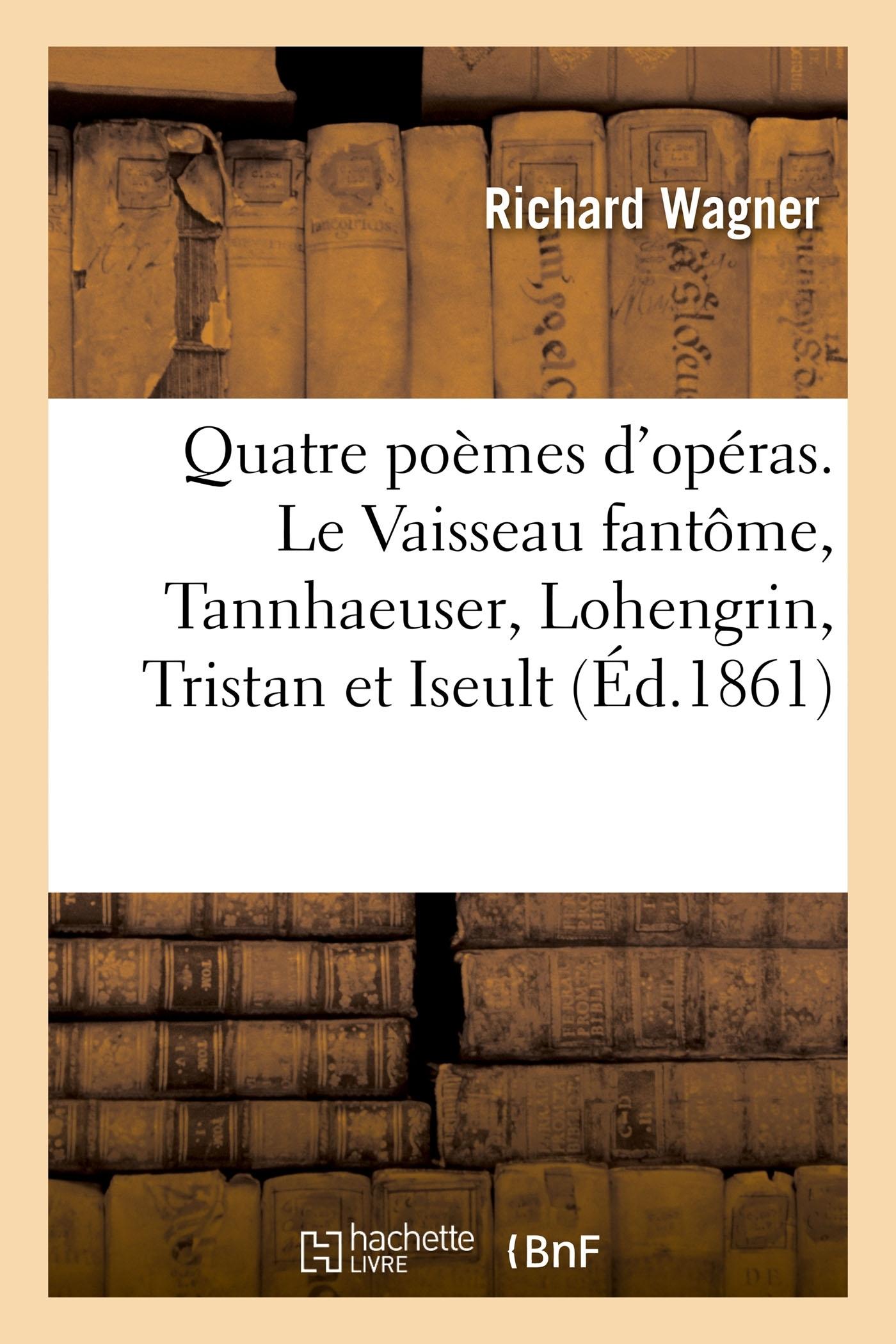 QUATRE POEMES D'OPERAS. LE VAISSEAU FANTOME, TANNHAEUSER, LOHENGRIN, TRISTAN ET ISEULT - TRADUIT DE