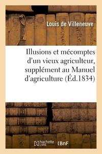 ILLUSIONS ET MECOMPTES D'UN VIEUX AGRICULTEUR, SUPPLEMENT AU MANUEL D'AGRICULTURE